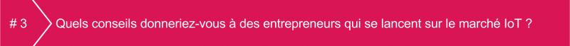 quels conseils entrepreneurs marché iot