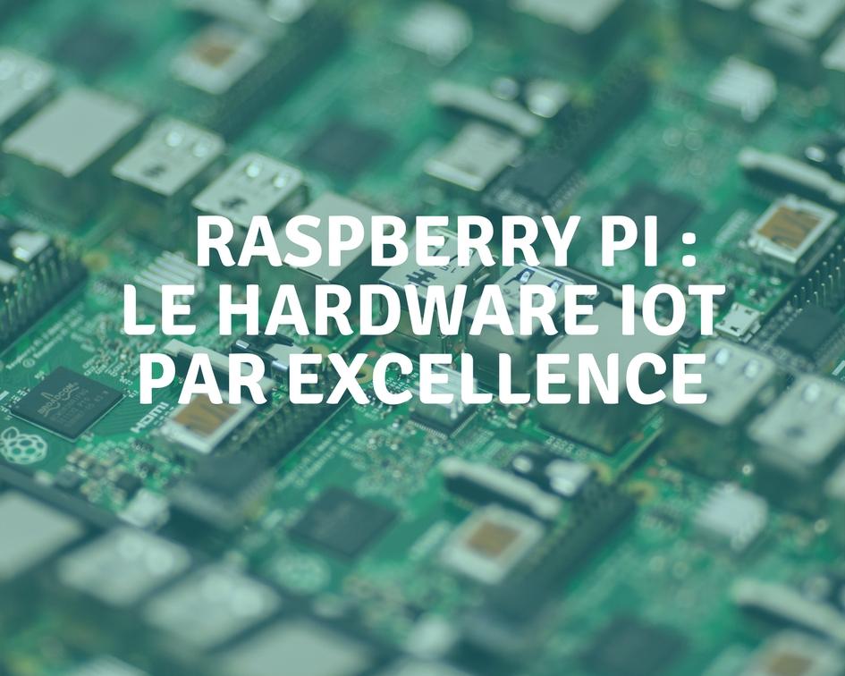 Raspberry pi iot tutoriels fonctionnement acheter histoire modele OS utilisation france